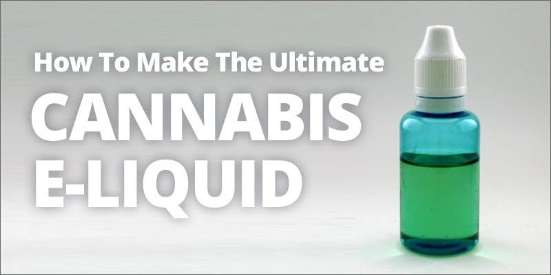 How to make the ultimate cannabis e-liquid