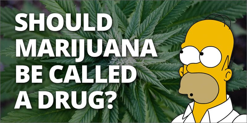 should weed be called a drug?
